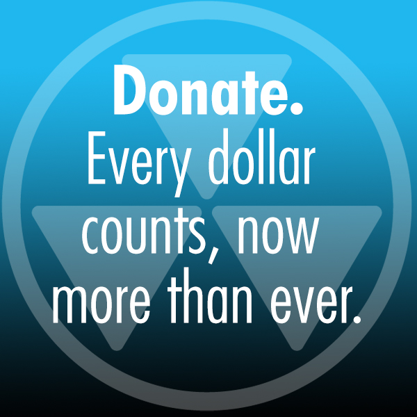 Donate. Every dollar counts, now more than ever